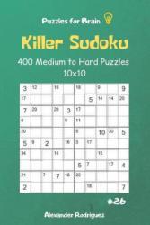 Puzzles for Brain - Killer Sudoku 400 Medium to Hard Puzzles 10x10 Vol. 26 - Alexander Rodriguez (2019)