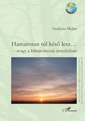 HAMAROSAN TÚL KÉSŐ LESZ… – AVAGY A KLÍMAVÁLTOZÁS ÁRNYÉKÁBAN (ISBN: 9789632365404)