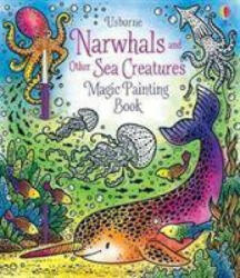 Magic Painting Narwhals and Other Sea Creatures (ISBN: 9781474979610)