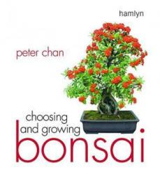 Choosing and Growing Bonsai - Peter Chan (ISBN: 9780600614425)