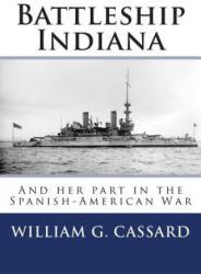 Battleship Indiana: And Her Part in the Spanish-American War - Ch William G Cassard Usn (2012)