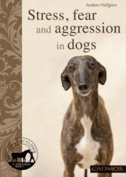 Stress, Anxiety and Aggression in Dogs - Anders Hallgren (2012)