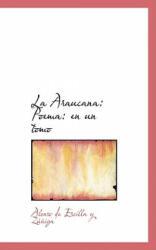 Araucana - Alonso de Ercilla y ZA (ISBN: 9780554647081)