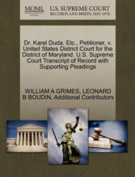Dr. Karel Duda, Etc. , Petitioner, V. United States District Court for the District of Maryland. U. S. Supreme Court Transcript of Record with Supportin - Additional Contributors (ISBN: 9781270481836)