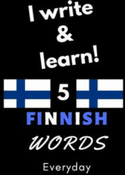 "Notebook: I write and learn! 5 Finnish words everyday, 6"" x 9"". 130 pages - Abdelhamid Dahni (2019)"