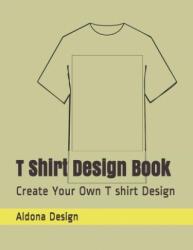 T Shirt Design Book: Create Your Own T shirt Design - Aldona Design (ISBN: 9781697005103)