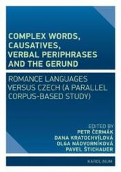Complex Words, Causatives, Verbal Periphrases and the Gerund - Petr Čermák, Dana Kratochvílová, Olga Nádvorníková, Pavel Štichauer (ISBN: 9788024645544)