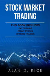 Stock Market Trading: This Book Includes - Day Trading, Penny Stocks, Options Trading - Alan D Rice (ISBN: 9781543123296)