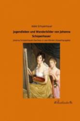 Jugendleben und Wanderbilder von Johanna Schopenhauer - Adele Schopenhauer (2014)
