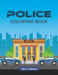 Police Coloring Book: An Adult Coloring Book with Fun, Easy, and Relaxing Coloring Pages Book for Kids Ages 2-4, 4-8 - Alice Andreae (2018)
