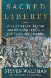 Sacred Liberty: America's Long, Bloody, and Ongoing Struggle for Religious Freedom (ISBN: 9780062743152)