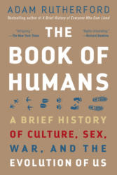 The Book of Humans: A Brief History of Culture, Sex, War, and the Evolution of Us - Adam Rutherford (ISBN: 9781615195909)