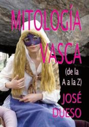 Mitología vasca (de la A a la Z) - Jose Dueso (2018)