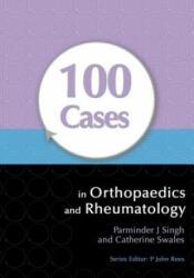 100 Cases in Orthopaedics and Rheumatology - Parminder J Singh (ISBN: 9781444117943)