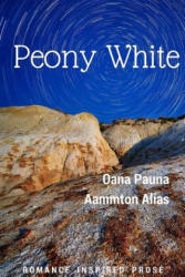 Peony White - Oana Pauna, Aammton Alias (ISBN: 9781532921537)