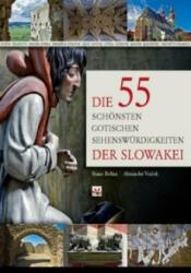 Die 55 schönsten gotischen Sehenswürdigkeiten der Slowakei - Alexander Vojček (ISBN: 9788007016439)