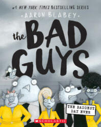 Bad Guys in the Baddest Day Ever (The Bad Guys #10) - Aaron Blabey (ISBN: 9781338305845)