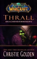 World of Warcraft, Thrall - Drachendämmerung - Christie Golden, Mick Schnelle (2011)