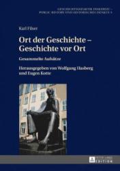 Ort der Geschichte - Geschichte vor Ort - Karl Filser, Wolfgang Hasberg, Eugen Kotte (2017)