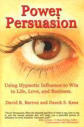 Power Persuasion - Using Hypnotic Influence in Life, Love and Business (2005)