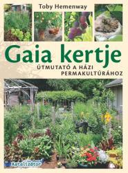 Toby Hemenway: Gaia kertje - Útmutató a házi permakultúrához (ISBN: 9786155648014)