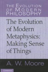 Evolution of Modern Philosophy - A W Moore (2011)