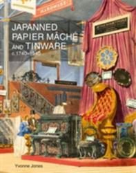 Japanned Papier Mache and Tinware C. 1740-1940 (2012)