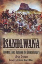 Isandlwana - How the Zulus Humbled the British Empire (2011)