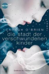 Die Stadt der verschwundenen Kinder - Caragh O'Brien, Oliver Plaschka (ISBN: 9783453534223)