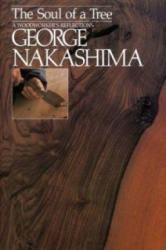 Soul Of A Tree, The: A Master Woodworkers Reflections - George Nakashima (2012)