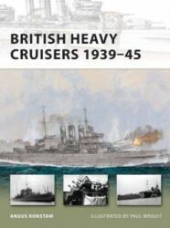 British Heavy Cruisers 1939-45 - Angus Konstam (2012)
