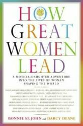 How Great Women Lead - A Mother-Daughter Adventure into the Lives of Women Shaping the World (2012)