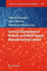 Service Orientation in Holonic and Multi-Agent Manufacturing Control (2012)