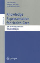 Knowledge Representation for Health-Care - AIME 2011 Workshop KR4HC 2011, Bled, Slovenia, July 2-6, 2011. Revised Selected Papers (2012)