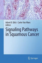 Signaling Pathways in Squamous Cancer - Adam B. Glick, Carter van Waes (2010)