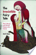 Irresistible Fairy Tale - The Cultural and Social History of a Genre (2012)