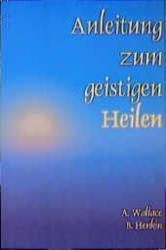 Anleitung zum geistigen Heilen - Amy Wallace, Bill Henkin (ISBN: 9783922026068)