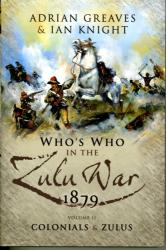 Who's Who in the Anglo Zulu War 1879 - Adrian Greaves (2007)