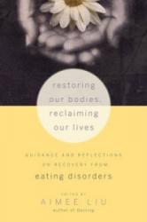 Restoring Our Bodies, Reclaiming Our Lives: Guidance and Reflections on Recovery from Eating Disorders (2011)