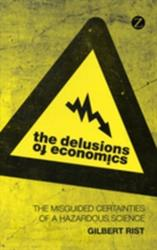 Delusions of Economics - The Misguided Certainties of a Hazardous Science (2011)