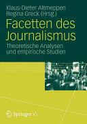 Facetten Des Journalismus - Theoretische Analysen Und Empirische Studien (2012)