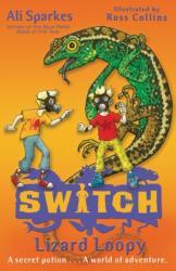 S. W. I. T. C. H 7: Lizard Loopy - Ali Sparkes (2012)