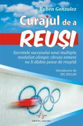 Curajul de a reuși. Secretele succesului unui multiplu medaliat olimpic căruia nimeni nu îi dădea şanse de reuşită (2012)