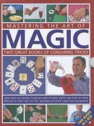Mastering the Art of Magic - Two Great Books of Conjuring Tricks : Includes Illusions, Puzzles and Stunts with 300 Step-by-step Projects for You to T (2012)