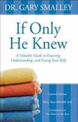 If Only He Knew - A Valuable Guide to Knowing, Understanding, and Loving Your Wife (2012)