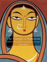 Triumph of Modernism - India's Artists and the Avant-garde 1922-1947 (2007)