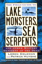 Field Guide to Lake Monsters, Sea Serpents - And Other Mystery Denizens of the Deep (2003)