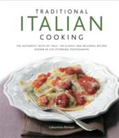 Traditional Italian Cooking - the Authentic Taste of Italy : 130 Classic and Regional Recipes Shown in 270 Stunning Photographs (2011)