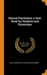 Clinical Psychiatry; A Text-Book for Students and Physicians - Emil Kraepelin, Allen Ross Diefendorf (ISBN: 9780344004599)