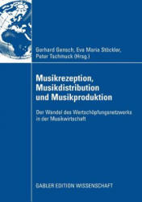 Musikrezeption, Musikdistribution Und Musikproduktion - Der Wandel Des Wertschopfungsnetzwerks in Der Musikwirtschaft (2008)